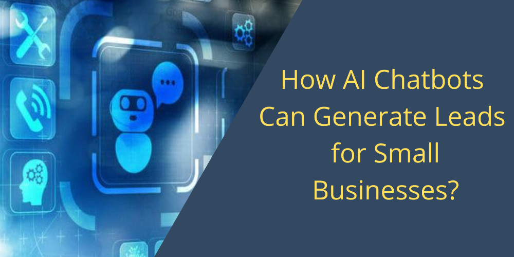 How AI Chatbots Can Generate Leads for Small Businesses?